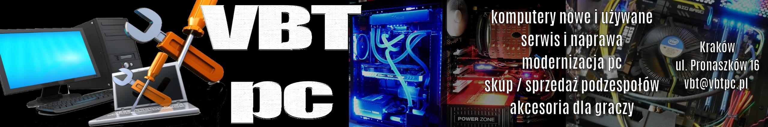 VBT PC - Komputery Kraków - modernizacja, sprzedaż serwis komputerów, customs pc, części nowe i używane, akcesoria, skup podzespołów komputerowych