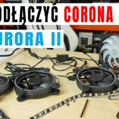 Jak podpiąć wentylatory Sigma Corona RGB PRO do Aurora II SilentiumPC – poradnik