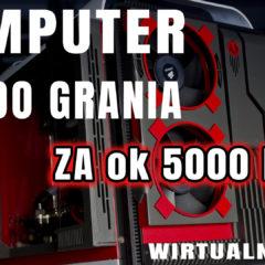 Komputer za ok. 5000 zł do grania –  propozycja – VBT